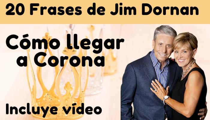 20 MEJORES frases de JIM DORNAN de su CONFERENCIA «CÓMO LLEGAMOS A CORONA»