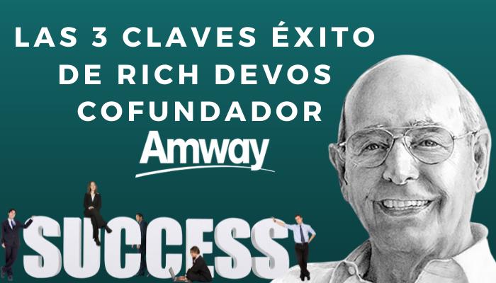 LOS 3 CONCEPTOS CLAVE EN EL ÉXITO DE RICH DEVOS, COFUNDADOR DE AMWAY