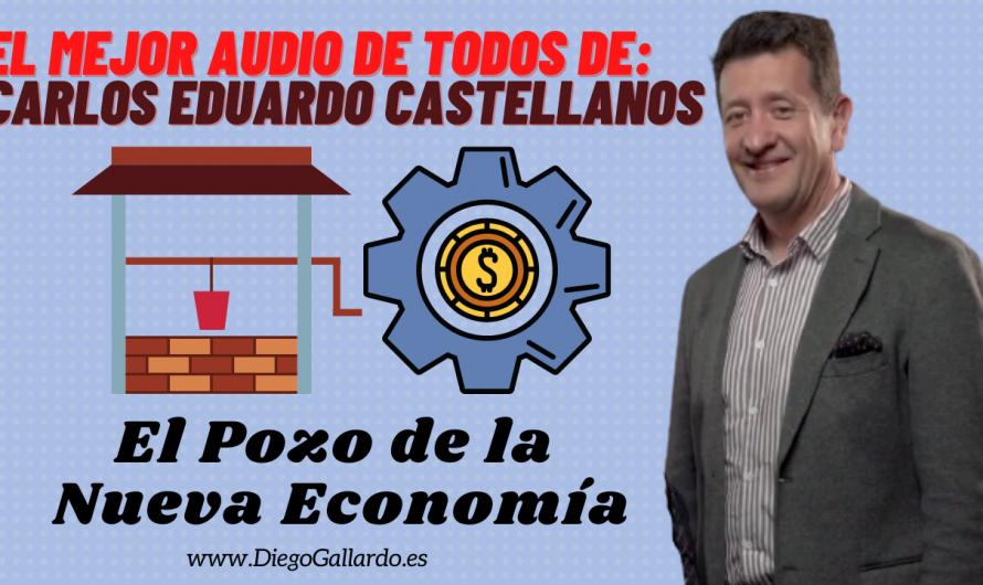 VÍDEO: El POZO de la NUEVA ECONOMÍA, el MEJOR AUDIO de Carlos Eduardo Castellanos