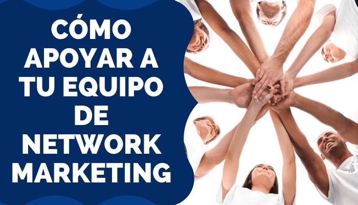 CÓMO SACAR MÁXIMO POTENCIAL A SU EQUIPO DE NETWORK MARKETING