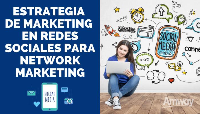 ESTRATEGIA DE MARKETING EN REDES SOCIALES PARA NETWORKERS