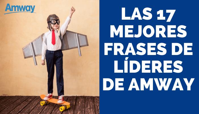 LAS 17 MEJORES FRASES DE LÍDERES DE AMWAY