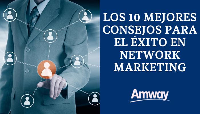 LOS 10 MEJORES CONSEJOS PARA EL ÉXITO EN AMWAY: CÓMO CONSTRUIR UN GRAN NEGOCIO DE NETWORK MARKETING