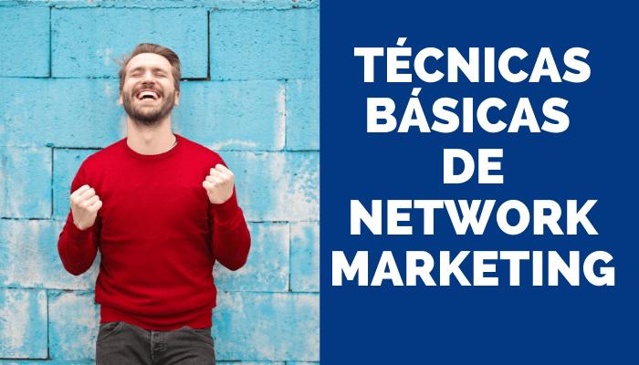 TÉCNICAS BÁSICAS DE NETWORK MARKETING