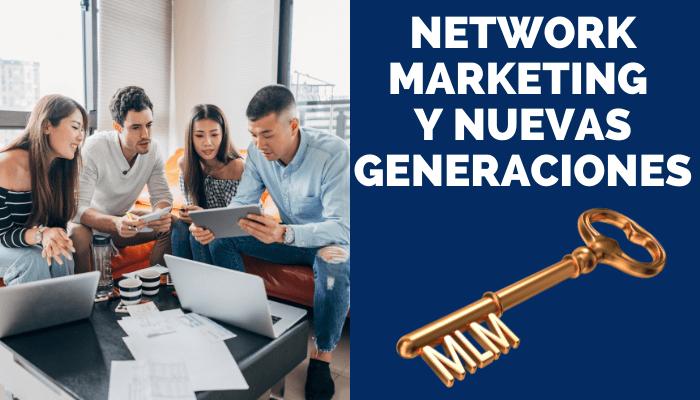 EL NETWORK MARKETING Y LAS NUEVAS GENERACIONES